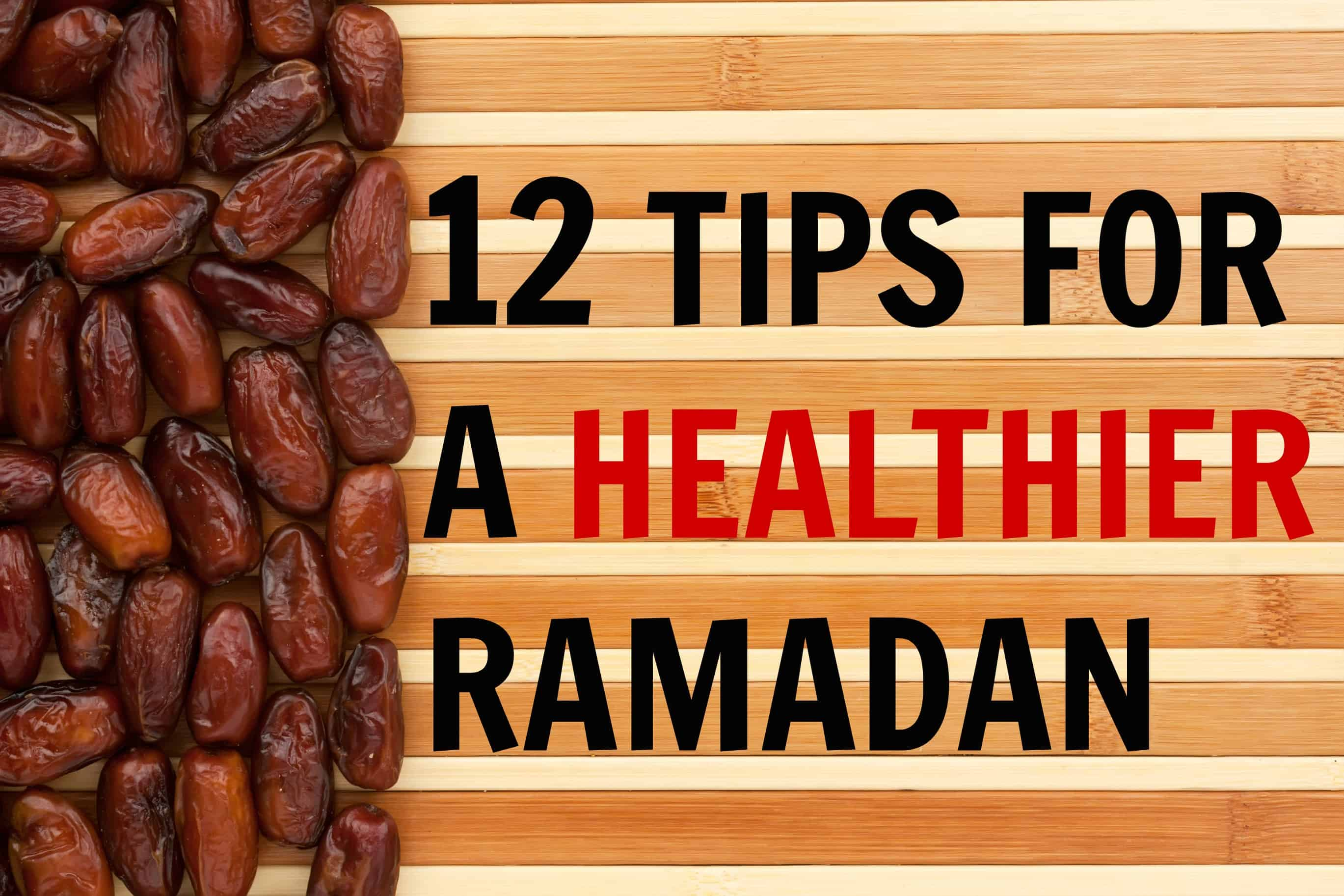 12 Tips For A Healthier Ramadan - FatimaCooks.net
